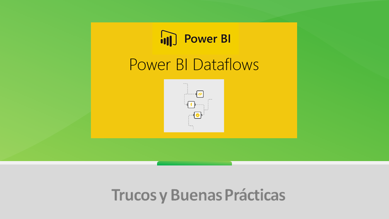 Buenas prácticas con Dataflows en Power BI